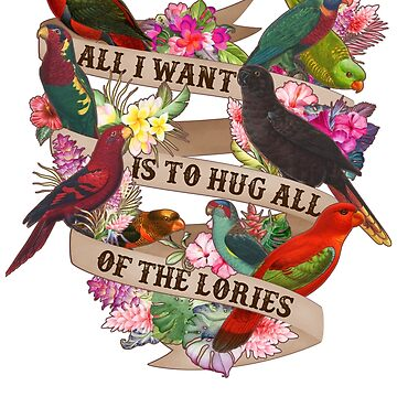 Hug All Of The Lories by Psitta