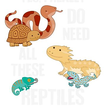 Need All These Reptiles by Psitta