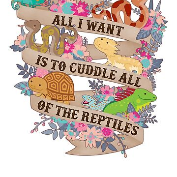 Cuddle All Of The Reptiles by Psitta