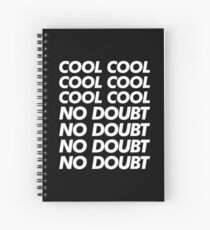 Cool Cool Cool No Doubt No Doubt No Doubt  Spiral Notebook