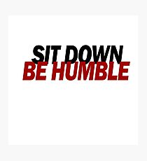 Sit down, be humble Photographic Print