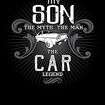 Son The Man The Myth The Car Legend Shirt by WarmfeelApparel