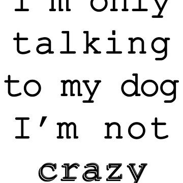 Only Talking To My Dog Funny Shirts Dog Lovers  by LuxurySeller