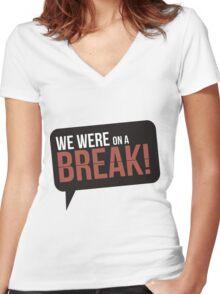 We Were On A Break - Friends Women's Fitted V-Neck T-Shirt
