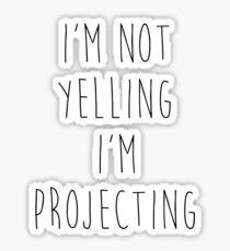 im not yelling im projecting Sticker