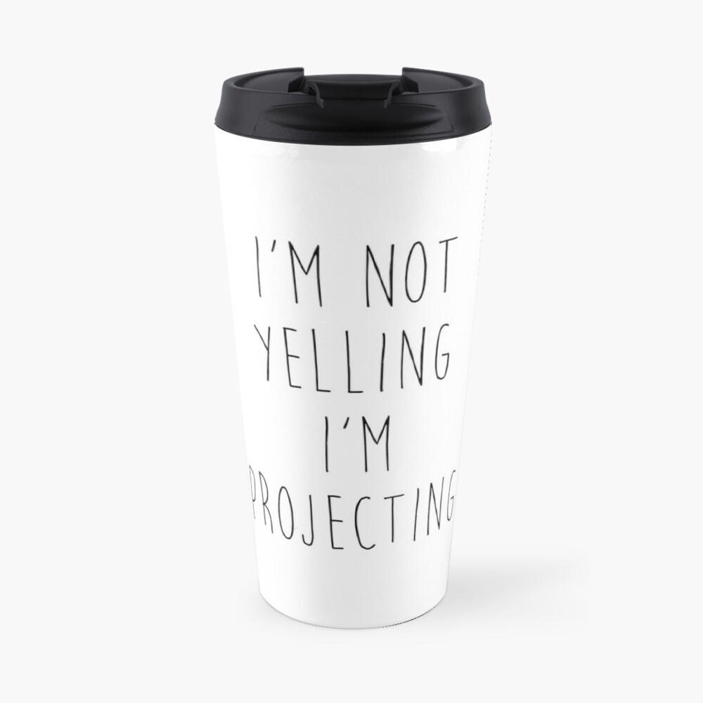 im not yelling im projecting Travel Mug