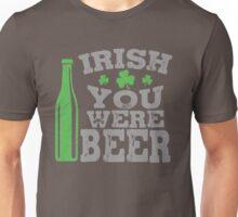 Irish you were beer Unisex T-Shirt