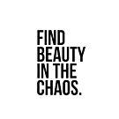 Find Beauty in the Chaos. by JoeIbraham