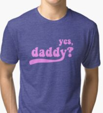 yes, daddy? [black] Tri-blend T-Shirt