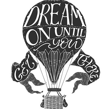 """Dream on until you get there"" typography poster by Umi-ko"