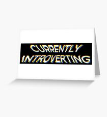 Currently Introverting - Funny Irony And Sarcasm Gift Greeting Card