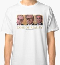 Dose of Reality Classic T-Shirt