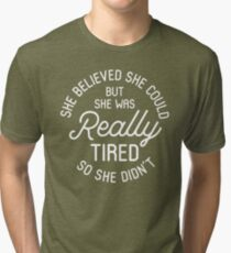 She Believed She Could But She Was Really Tired So She Didn't Tri-blend T-Shirt