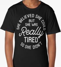 She Believed She Could But She Was Really Tired So She Didn't Long T-Shirt