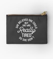 She Believed She Could But She Was Really Tired So She Didn't Zipper Pouch