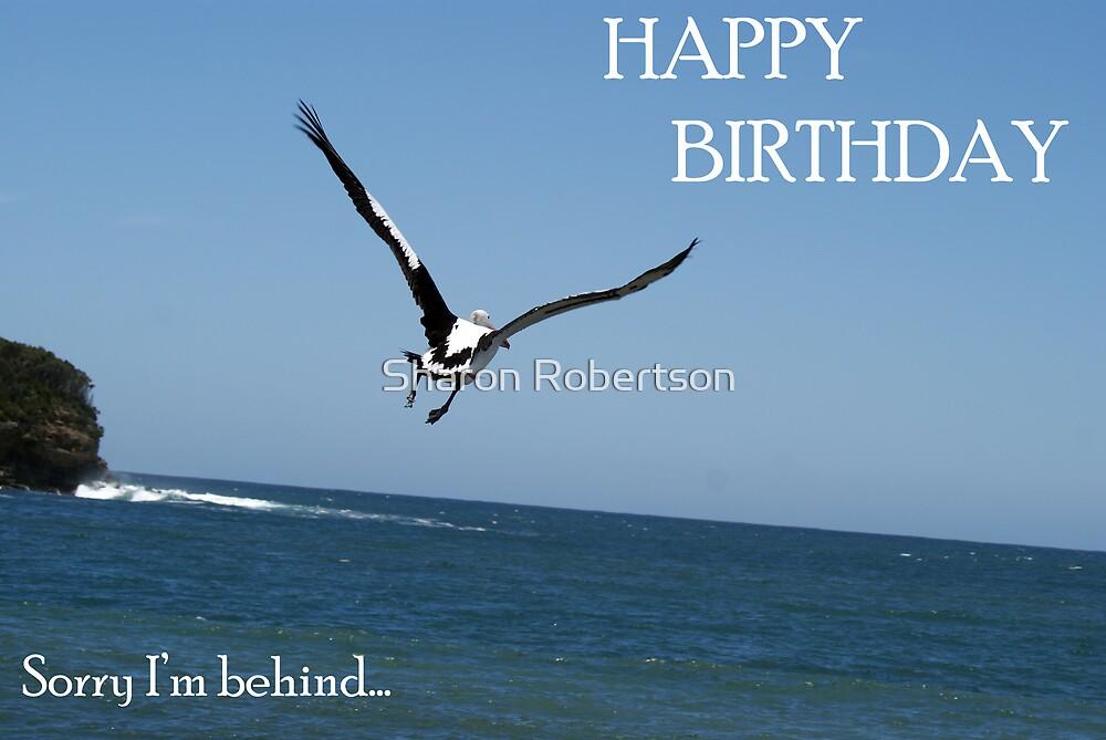 Happy Birthday - Sorry I'm Behind... by Sharon Robertson