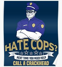 Hate Cops Next Time Call A Crackhead - Funny Police Pun Gift Poster