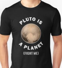 Pluto Is A Planet Fight Me - Astronomy And Space Gift Unisex T-Shirt