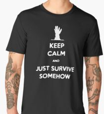 Keep Calm and Just Survive Somehow! Men's Premium T-Shirt