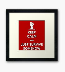 Keep Calm and Just Survive Somehow! Framed Print