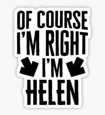 I'm Right I'm Helen Sticker & T-Shirt - Gift For Helen Sticker