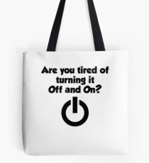 Are you tired of turning it on and off? Tote Bag