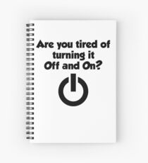 Are you tired of turning it on and off? Spiral Notebook