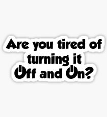Are you tired of turning it on and off? Sticker