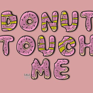 DONUT TOUCH ME by GRAFTA