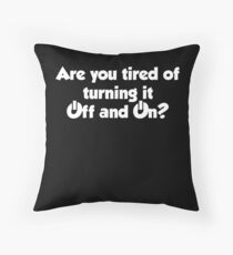 Are you tired of turning it on and off? Throw Pillow