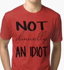 Not Clinically an Idiot Tri-blend T-Shirt