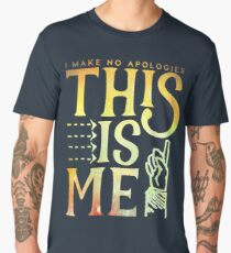 This Is Me (I make no apologies) Men's Premium T-Shirt