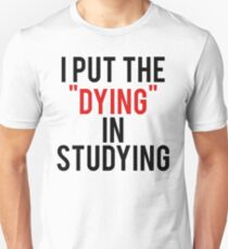Put Dying In Studying T-Shirt