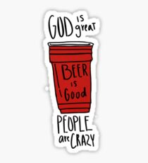 God is Great, Beer is Good, People are Crazy Sticker