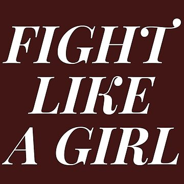FIGHT LIKE A GIRL V2 MAROON by nerdytalks