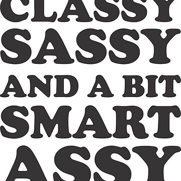 Classy Sassy and a bit smart assy by nonique