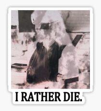 Disfigured Robot Child - I Rather Die. Shirt Sticker