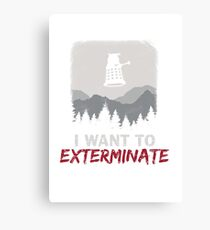 I want to EXTERMINATE Canvas Print