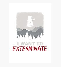I want to EXTERMINATE Photographic Print