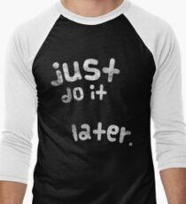 Just Do It Later Shirt Men's Baseball ¾ T-Shirt