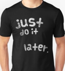 Just Do It Later Shirt Unisex T-Shirt