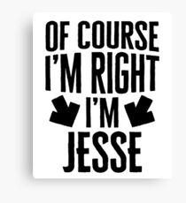 I'm Right I'm Jesse Sticker & T-Shirt - Gift For Jesse Canvas Print