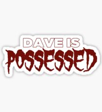 """""""Dave is Possessed"""" Sticker"""