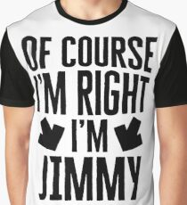 I'm Right I'm Jimmy Sticker & T-Shirt - Gift For Jimmy Graphic T-Shirt