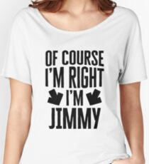 I'm Right I'm Jimmy Sticker & T-Shirt - Gift For Jimmy Women's Relaxed Fit T-Shirt
