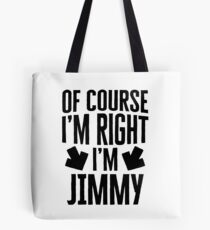 I'm Right I'm Jimmy Sticker & T-Shirt - Gift For Jimmy Tote Bag