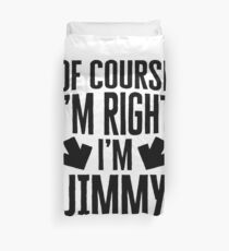 I'm Right I'm Jimmy Sticker & T-Shirt - Gift For Jimmy Duvet Cover