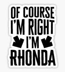 I'm Right I'm Rhonda Sticker & T-Shirt - Gift For Rhonda Sticker