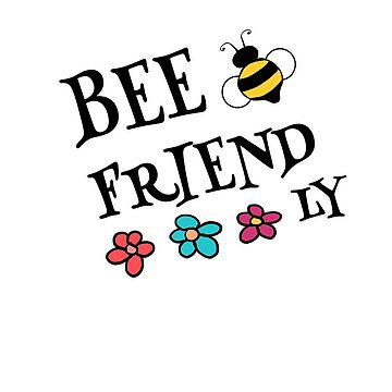 Bee Friendly and Be Friendly Organic Garden Love by empressofdirt
