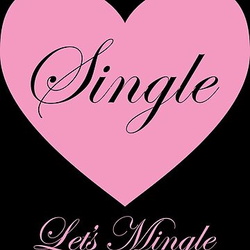 Single! Let's Mingle by MDBMerch